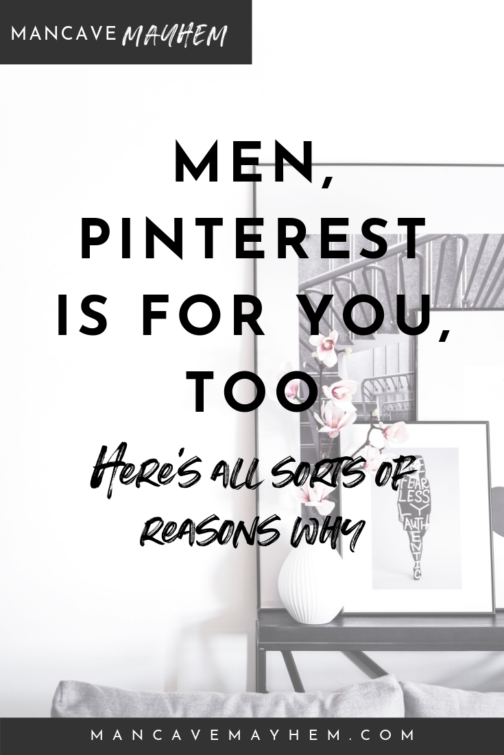Men, Pinterest is for You, Too